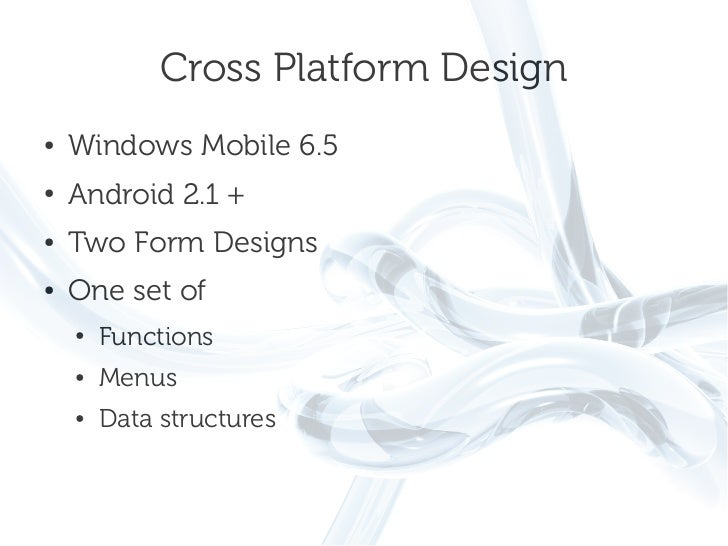 Cross Platform Design●   Windows Mobile 6.5●   Android 2.1 +●   Two Form Designs●   One set of    ●   Functions    ●   Men...