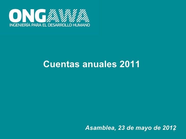 Cuentas anuales 2011        Asamblea, 23 de mayo de 2012                                   1