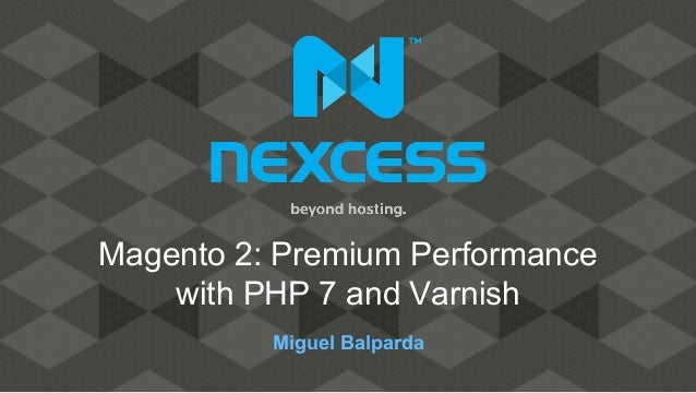 Miguel Balparda Magento 2: Premium Performance with PHP 7 and Varnish