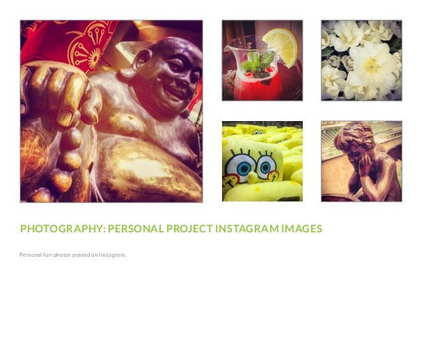 PHOTOGRAPHY: PERSONAL PROJECT INSTAGRAM IMAGES Personal fun photos posted on Instagram.