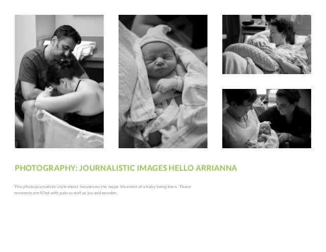 PHOTOGRAPHY: JOURNALISTIC IMAGES HELLO ARRIANNA This photo journalistic style shoot focuses on the major life event of a b...