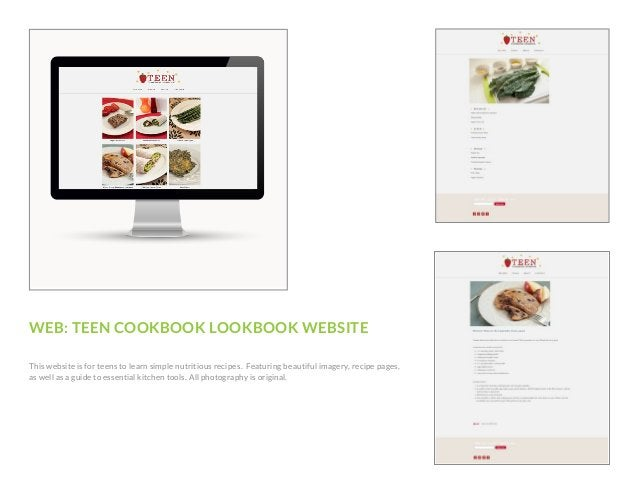WEB: TEEN COOKBOOK LOOKBOOK WEBSITE This website is for teens to learn simple nutritious recipes. Featuring beautiful imag...