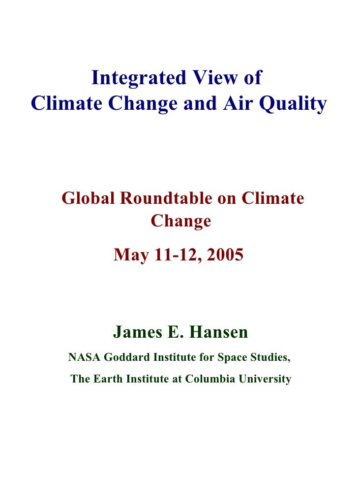 Integrated View of  Climate Change and Air Quality   Global Roundtable on Climate Change May 11-12, 2005     James E. Hans...