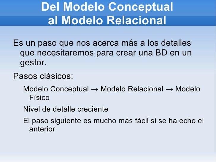 Del Modelo Conceptual al Modelo Relacional <ul><li>Es un paso que nos acerca más a los detalles que necesitaremos para cre...