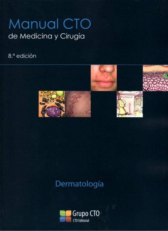 Manual CTOde Medicina y Cirugía8.   a         edición                   Dermatología                       Grupo CTO      ...