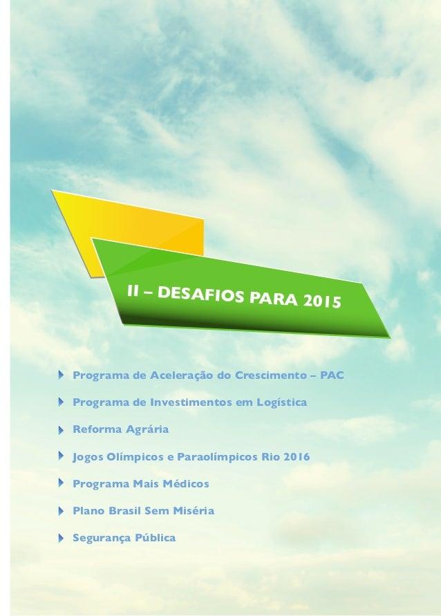 II – DESAFIOS PARA 2015 Programa de Aceleração do Crescimento – PAC Programa de Investimentos em Logística Reforma Agrária...