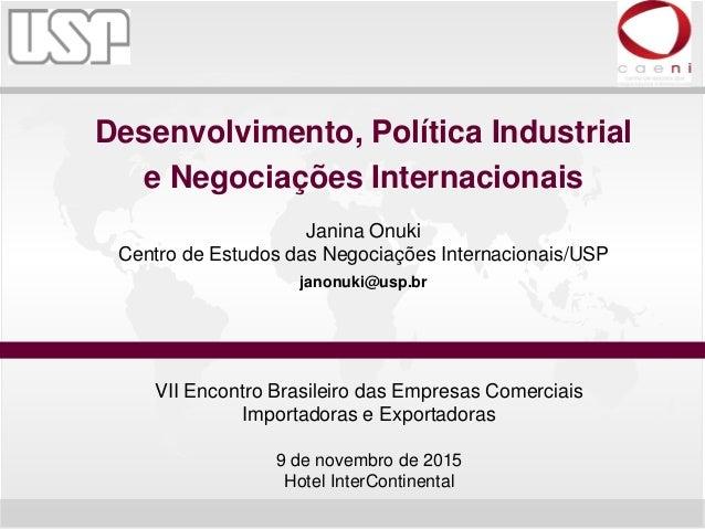 Desenvolvimento, Política Industrial e Negociações Internacionais Janina Onuki Centro de Estudos das Negociações Internaci...