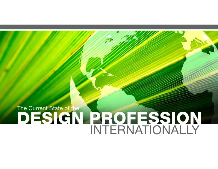 The Current State of the  DESIGN PROFESSION                            INTERNATIONALLY