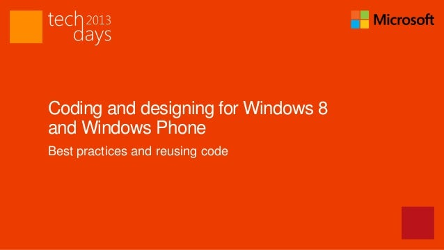 Coding and designing for Windows 8and Windows PhoneBest practices and reusing code