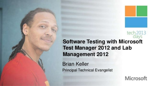 Software Testing with MicrosoftTest Manager 2012 and LabManagement 2012Brian KellerPrincipal Technical Evangelist
