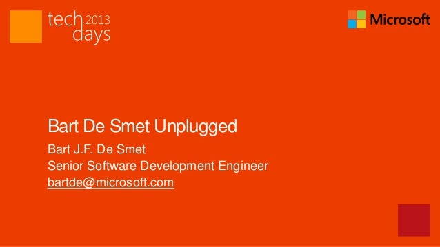 Bart De Smet UnpluggedBart J.F. De SmetSenior Software Development Engineerbartde@microsoft.com