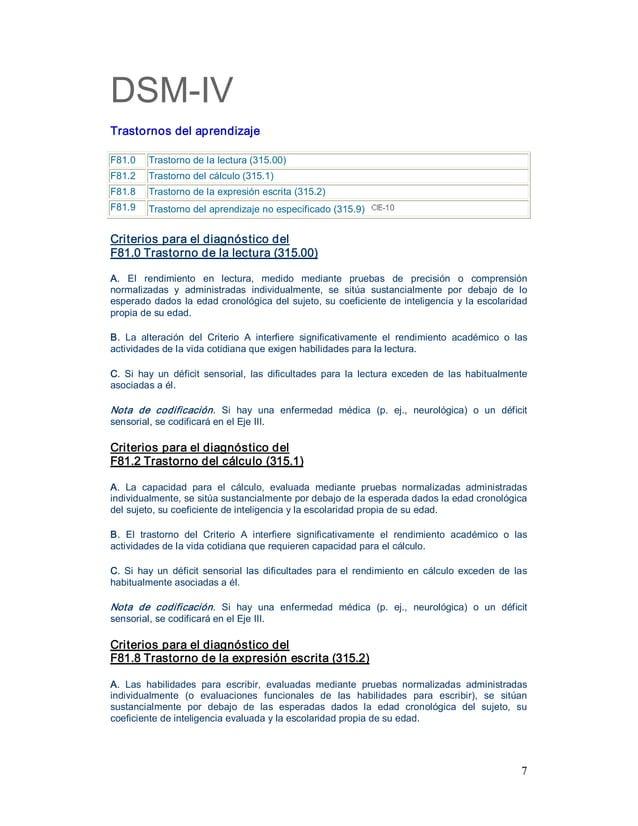 7 DSMIV Trastornosdelaprendizaje F81.0 Trastornodelalectura(315.00) F81.2 Trastornodelcálculo(315.1) F81....