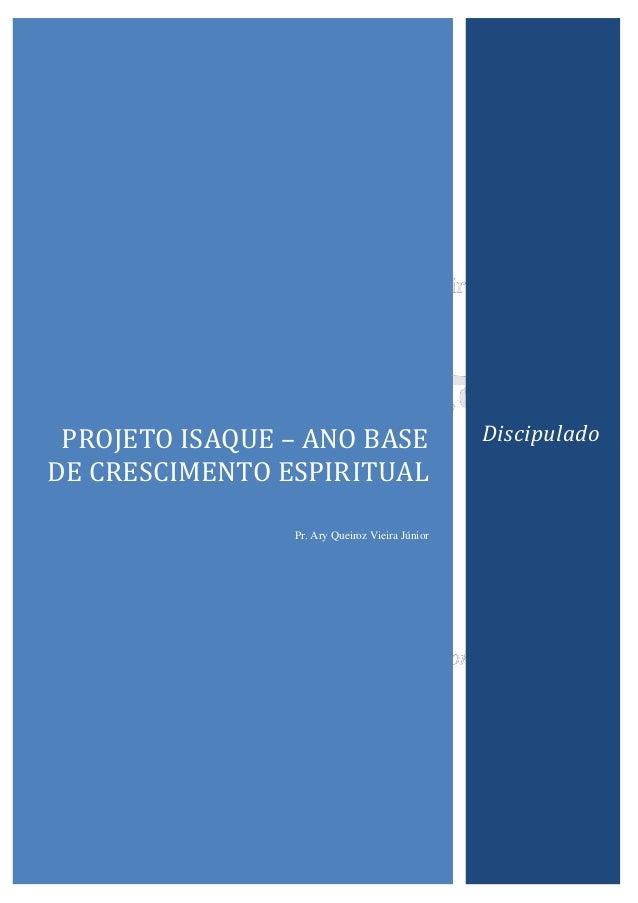 PROJETO ISAQUE – ANO BASE DE CRESCIMENTO ESPIRITUAL Pr. Ary Queiroz Vieira Júnior Discipulado