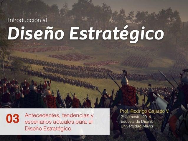 Diseño Estratégico  Prof. Rodrigo Gajardo V.  2º Semestre 2014  Escuela de Diseño  Universidad Mayor  Introducción al  Ant...