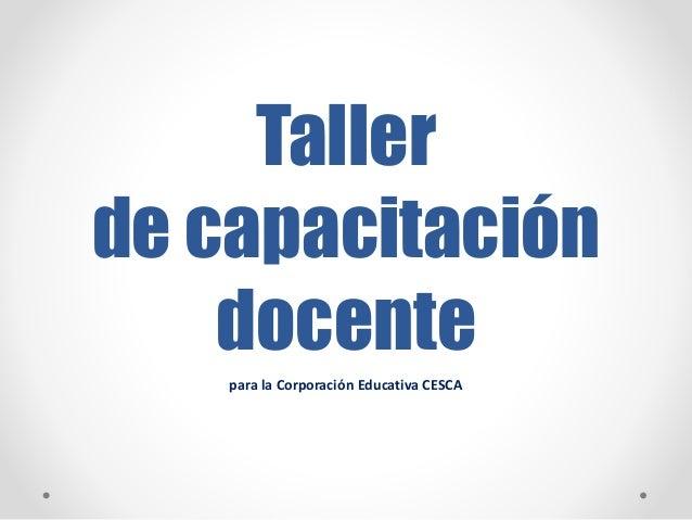 Taller de capacitación docente para la Corporación Educativa CESCA
