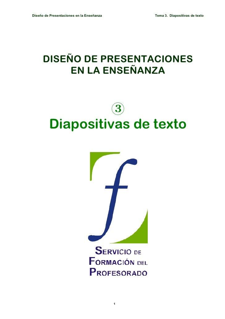 Diseño de Presentaciones en la Enseñanza       Tema 3. Diapositivas de texto           DISEÑO DE PRESENTACIONES           ...
