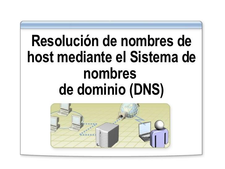 Resolución de nombres de host mediante el Sistema de nombres  de dominio (DNS)