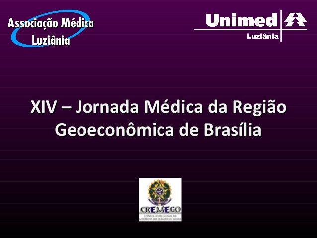 XIV – Jornada Médica da RegiãoXIV – Jornada Médica da Região Geoeconômica de BrasíliaGeoeconômica de Brasília
