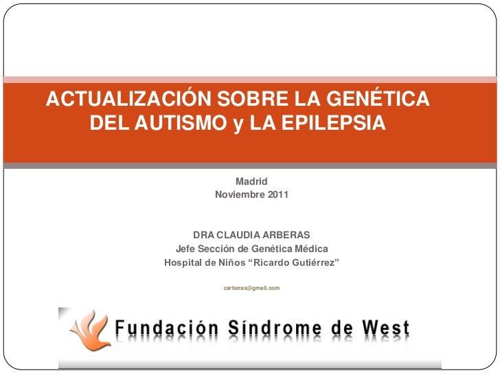 ACTUALIZACIÓN SOBRE LA GENÉTICA   DEL AUTISMO y LA EPILEPSIA                       Madrid                   Noviembre 2011...