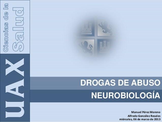 DROGAS DE ABUSO  NEUROBIOLOGÍA                Manuel Pérez Moreno             Alfredo González Rosales       miércoles, 06...