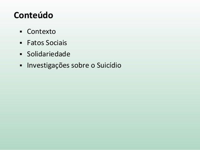 Conteúdo  Contexto  Fatos Sociais  Solidariedade  Investigações sobre o Suicídio