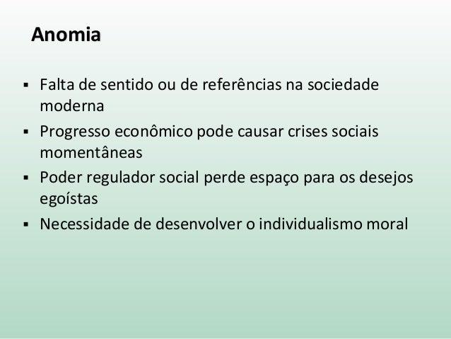 Anomia  Falta de sentido ou de referências na sociedade moderna  Progresso econômico pode causar crises sociais momentân...