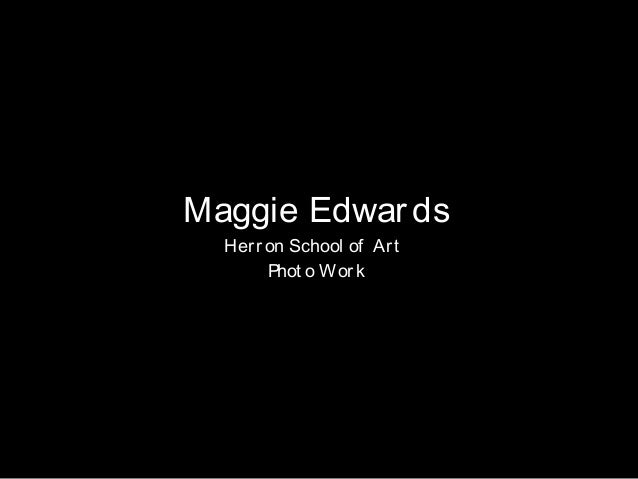 Maggie Edwar ds Herron School of Art Phot o Work