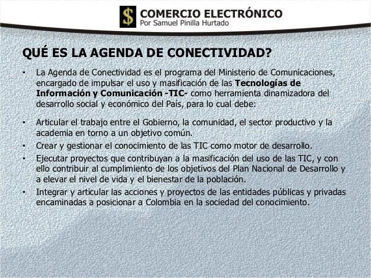 QUÉ ES LA AGENDA DE CONECTIVIDAD?•   La Agenda de Conectividad es el programa del Ministerio de Comunicaciones,    encarga...