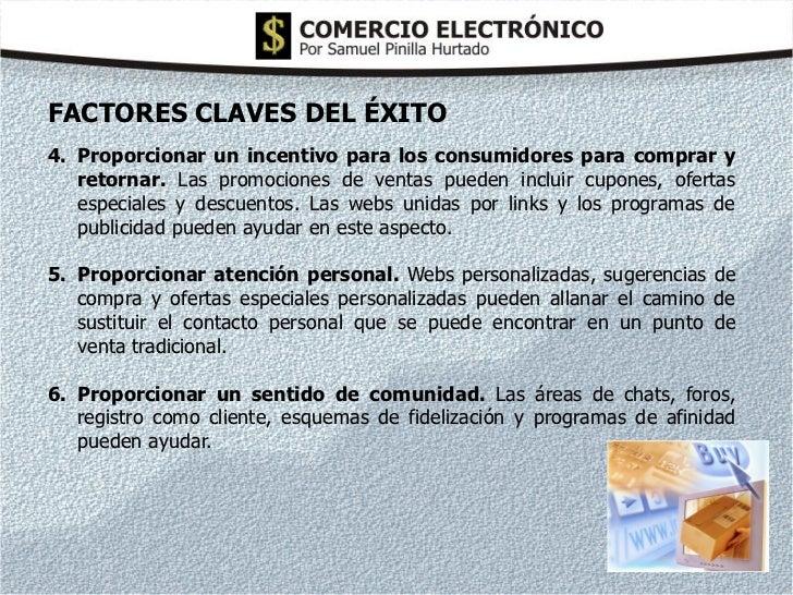 FACTORES CLAVES DEL ÉXITO4. Proporcionar un incentivo para los consumidores para comprar y   retornar. Las promociones de ...