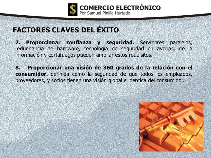 FACTORES CLAVES DEL ÉXITO7. Proporcionar confianza y seguridad. Servidores paralelos,redundancia de hardware, tecnología d...