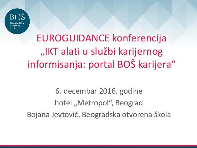 """EUROGUIDANCE konferencija """"IKT alati u službi karijernog informisanja: portal BOŠ karijera"""" 6. decembar 2016. godine hotel..."""