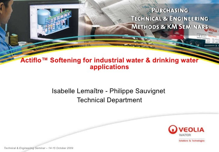 Actiflo™ Softening for industrial water & drinking water applications Isabelle Lemaître - Philippe Sauvignet  Technical De...