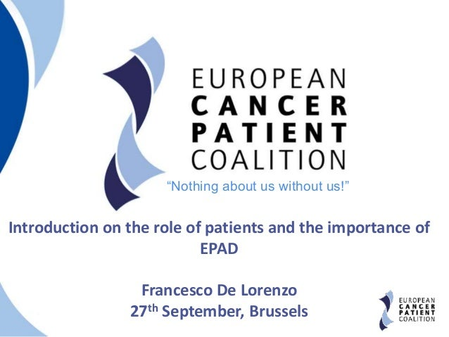 "1 Introduction on the role of patients and the importance of EPAD Francesco De Lorenzo 27th September, Brussels ""Nothing a..."