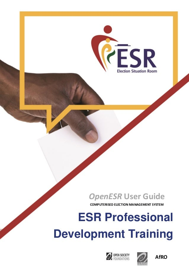 OpenESR User Guide COMPUTERISED ELECTION MANAGEMENT SYSTEM AfRO ESR Professional Development Training