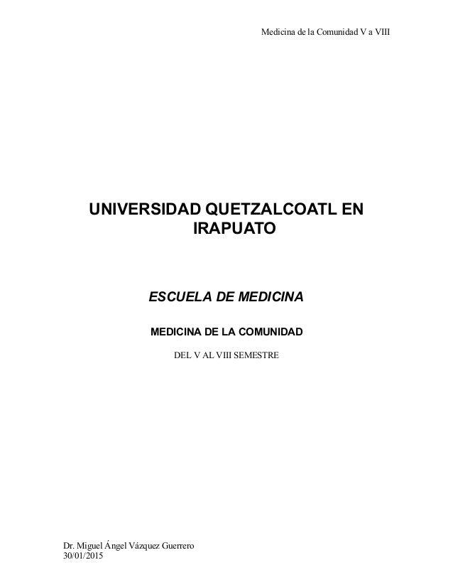 Medicina de la Comunidad V a VIII UNIVERSIDAD QUETZALCOATL EN IRAPUATO ESCUELA DE MEDICINA MEDICINA DE LA COMUNIDAD DEL V ...