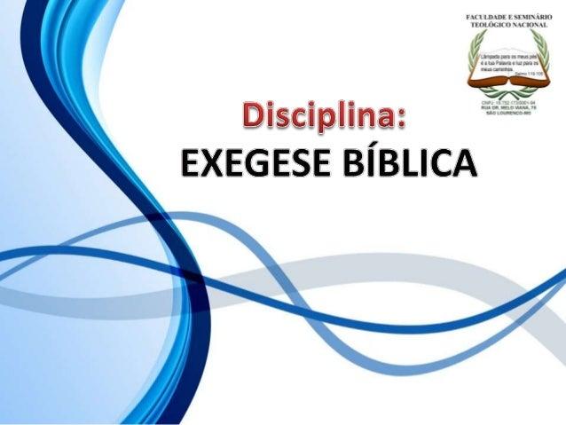 FACULDADE E SEMINÁRIOS TEOLÓGICO NACIONAL DISCIPLINA: EXEGESE BÍBLICA ORIENTAÇÕES O Slide aqui apresentado, tem como objet...