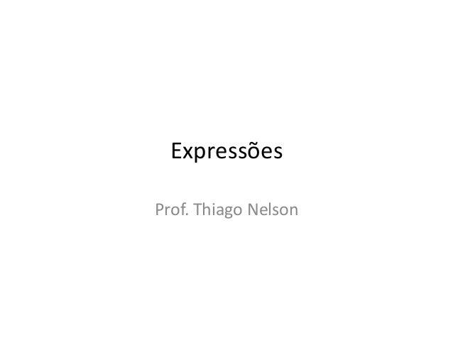 Expressões Prof. Thiago Nelson