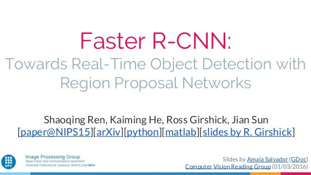 Faster R-CNN: Towards Real-Time Object Detection with Region Proposal Networks Shaoqing Ren, Kaiming He, Ross Girshick, Ji...