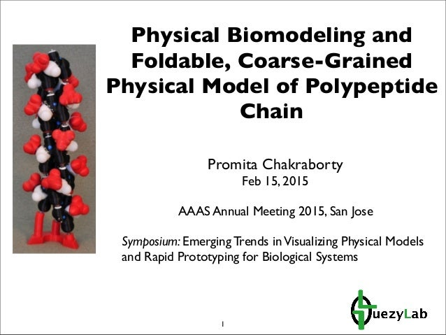 Physical Biomodeling and Foldable, Coarse-Grained Physical Model of Polypeptide Chain Promita Chakraborty Feb 15, 2015 AAA...