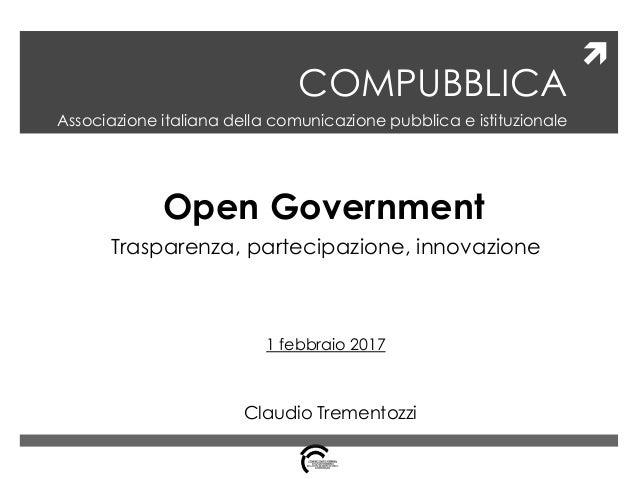  COMPUBBLICA Associazione italiana della comunicazione pubblica e istituzionale Open Government Trasparenza, partecipazio...