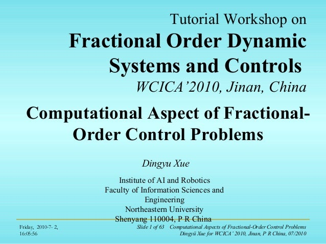 Friday, 2010-7- 2,16:05:56Slide 1 of 63 Computational Aspects of Fractional-Order Control ProblemsDingyü Xue for WCICA' 20...