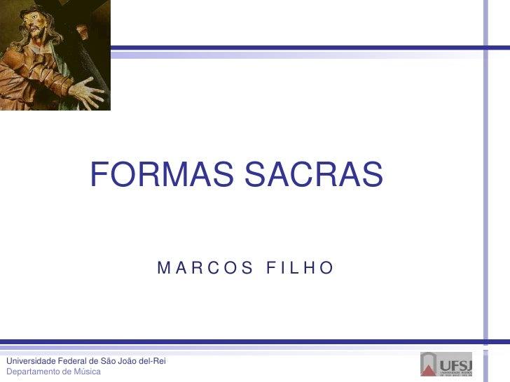 FORMAS SACRAS                                     MARCOS FILHOUniversidade Federal de São João del-ReiDepartamento de Música
