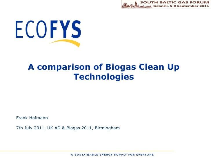 A comparison of Biogas Clean Up Technologies Frank Hofmann 7th July 2011, UK AD & Biogas 2011, Birmingham