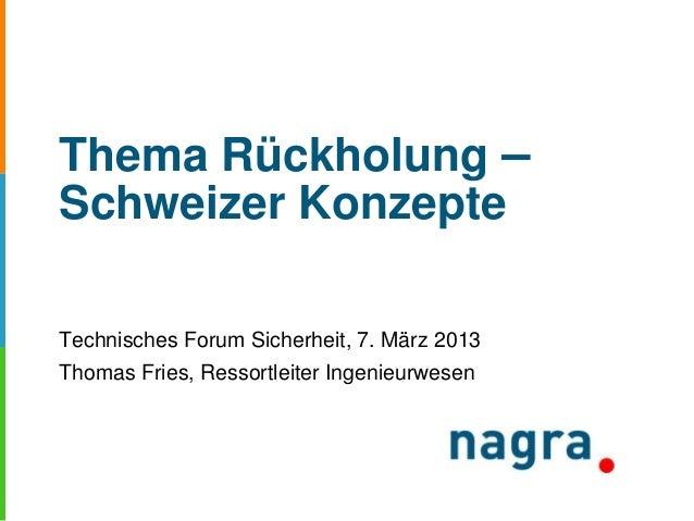 Thema Rückholung – Schweizer Konzepte Technisches Forum Sicherheit, 7. März 2013 Thomas Fries, Ressortleiter Ingenieurwesen