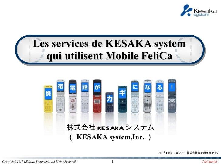 株式会社 KESAKA システム ( KESAKA system,Inc. ) Les services de KESAKA system  qui utilisent Mobile FeliCa   ※ 「 FeliCa 」はソニー株式会社の...