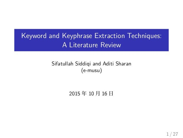 keyphrase extraction Automatic keyphrase extraction: a comparison of methods richard hussey,  shirley williams, richard mitchell school of systems engineering university of.