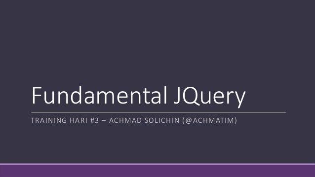 Fundamental JQuery TRAINING HARI #3 – ACHMAD SOLICHIN (@ACHMATIM)