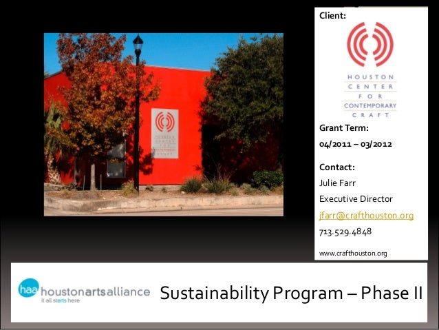 Sustainability Program – Phase IIClient:GrantTerm:04/2011 – 03/2012Contact:Julie FarrExecutive Directorjfarr@crafthouston....