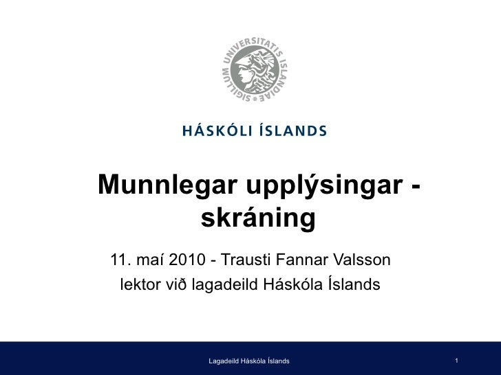 Munnlegar upplýsingar - skráning 11. maí 2010 - Trausti Fannar Valsson lektor við lagadeild Háskóla Íslands Lagadeild Hásk...