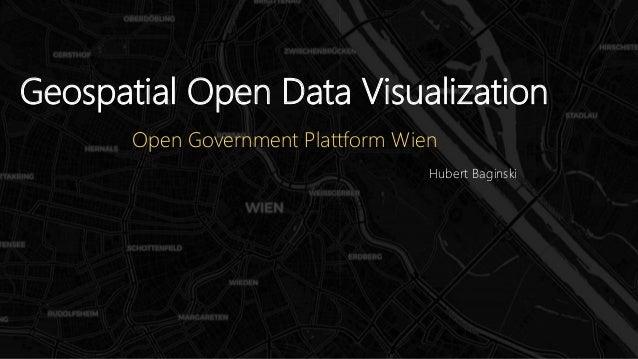 Geospatial Open Data Visualization Hubert Baginski Open Government Plattform Wien 26.09.2019